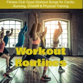 Workout Routines – Fitness Club Good Workout Songs for Cardio, Running, Crossfit & Physical Training - Exercise