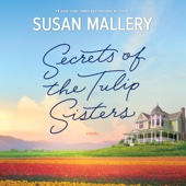 Secrets of the Tulip Sisters (Unabridged) - Susan Mallery Cover Art