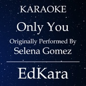 Only You (Originally Performed by Selena Gomez) [Karaoke No Guide Melody Version]