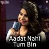 Aadat Nahi Tum Bin