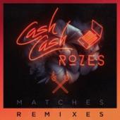 Matches (Remixes) - EP, Cash Cash
