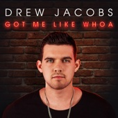 Drew Jacobs - Got Me Like Whoa  artwork