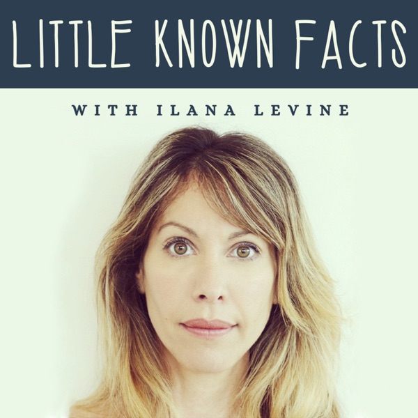 Little Known Facts with Ilana Levine