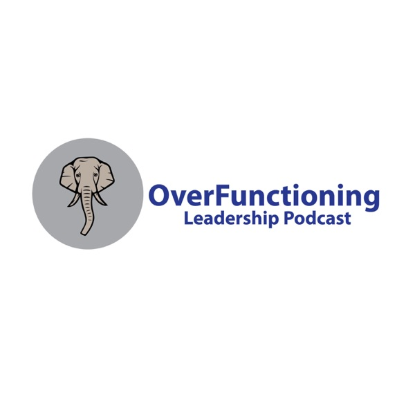The OverFunctioning Leadership Podcast