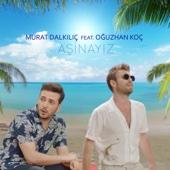 Aşinayız (feat. Oğuzhan Koç) - Murat Dalkılıç