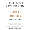 Jordan B. Peterson & Norman Doidge - foreword, M.D. - 12 Rules for Life: An Antidote to Chaos (Unabridged)  artwork