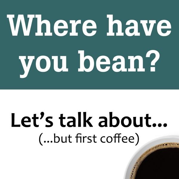 Where have you bean?