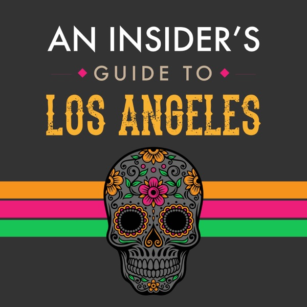 An Insider's Guide To Los Angeles - A Podcast