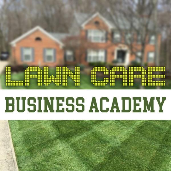 Lawn Care Business Academy- A podcast dedicated to the lawn and landscape industry