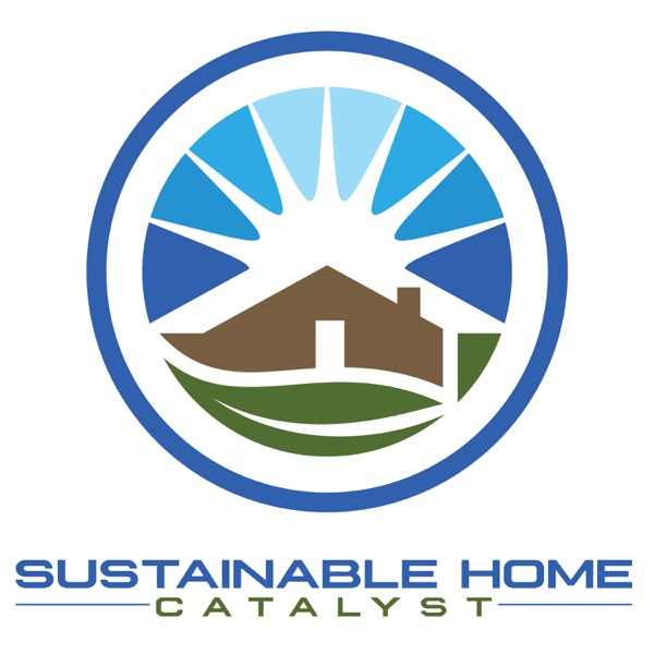 Sustainable Home Catalyst -  How to make your home more sustainable - Green Homes, Energy Efficiency, Durable Homes