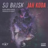 So Brisk - Jah Koda