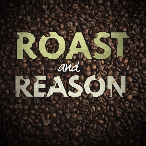 Roast and Reason: Explore The World of Specialty Coffee, Expand Your Coffee Knowledge, and Drink Better Coffee