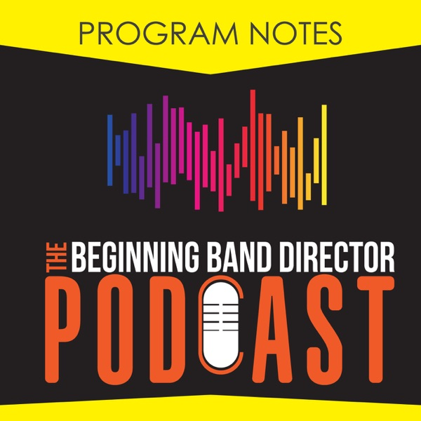 Program Notes: The Beginning Band Director Podcast