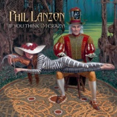 Phil Lanzon - If You Think I'm Crazy! artwork