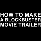 How to Make a Blockbuster Movie Trailer (No Dialog)