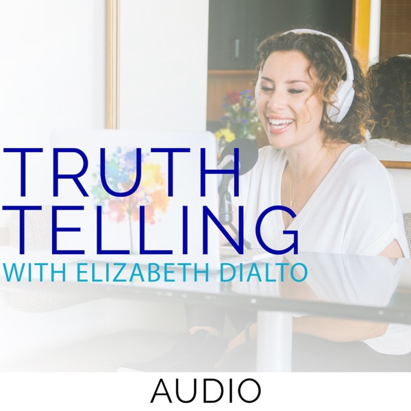Truth Telling with Elizabeth DiAlto (Formerly Untame The Wild Soul) (audio)