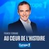 Au cœur de l'histoire de Franck Ferrand