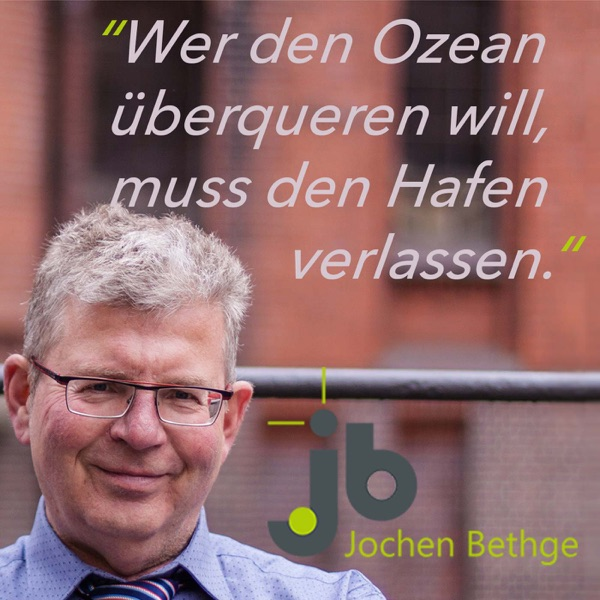 """""""Wer den Ozean überqueren will, muss den Hafen verlassen"""" - Veränderung, Wachstum und Erfolg mit Jochen Bethge"""