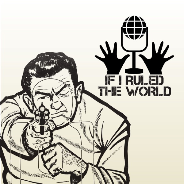 If I Ruled The World Podcast