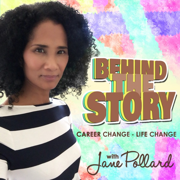 Behind The Story - Career Change, Life Change