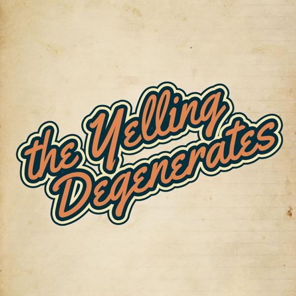 The Yelling Degenerates Show