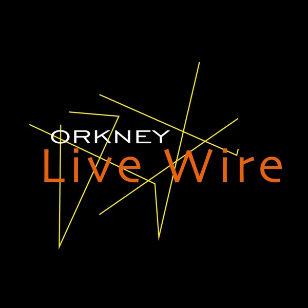 Orkney Live Wire Podcast