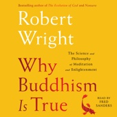 Robert Wright - Why Buddhism Is True: The Science and Philosophy of Enlightenment (Unabridged) artwork