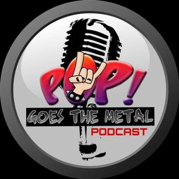 Pop! Goes The Metal Podcast