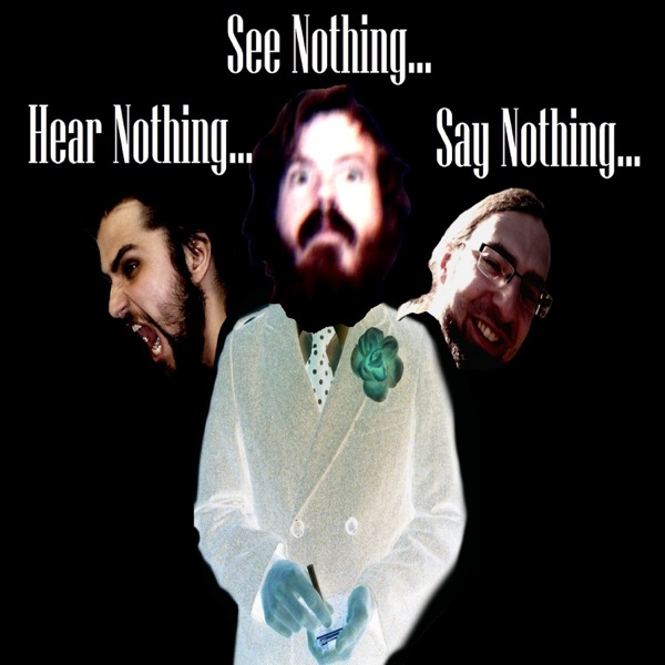 Hear Nothing, See Nothing, Say Nothing Podcast