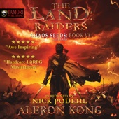 Aleron Kong - The Land: Raiders: A LitRPG Saga: Chaos Seeds, Book 6 (Unabridged)  artwork