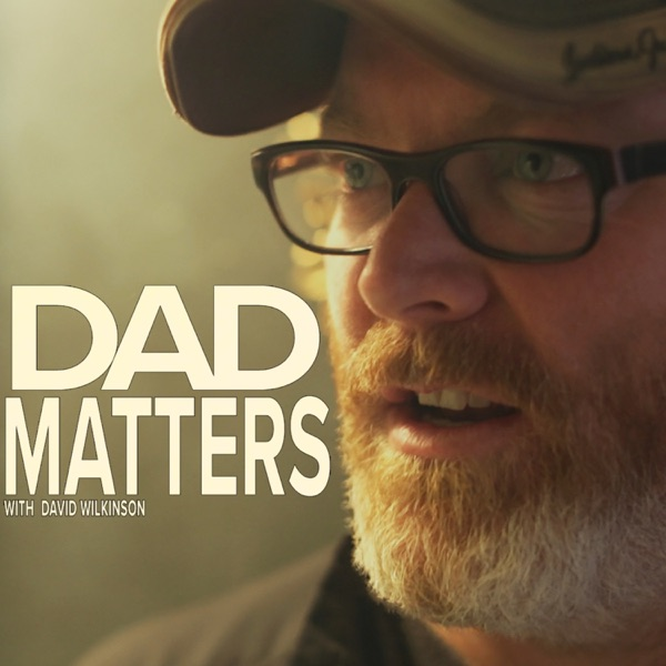 Dad Matters with David Wilkinson