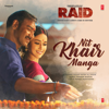 Nit Khair Manga From Raid - Rahat Fateh Ali Khan & Tanishk Bagchi mp3