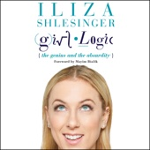 Iliza Shlesinger - Girl Logic: The Genius and the Absurdity (Unabridged)  artwork
