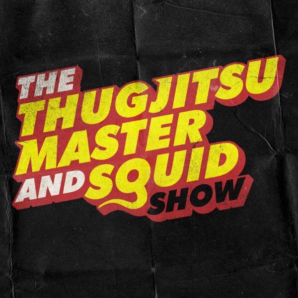 Thugjitsu Master and The Squid
