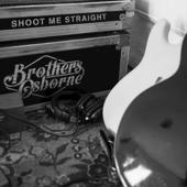 Shoot Me Straight - Brothers Osborne