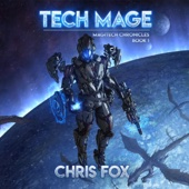 Chris Fox - Tech Mage: Magitech Chronicles, Volume 1 (Unabridged)  artwork