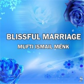 Blissful Marriage - Mufti Ismail Menk