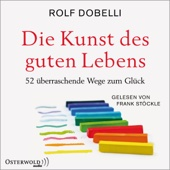 Die Kunst des guten Lebens: 52 überraschende Wege zum Glück - Rolf Dobelli