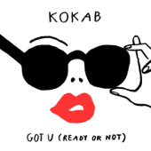Got U (Ready or Not) - Kokab