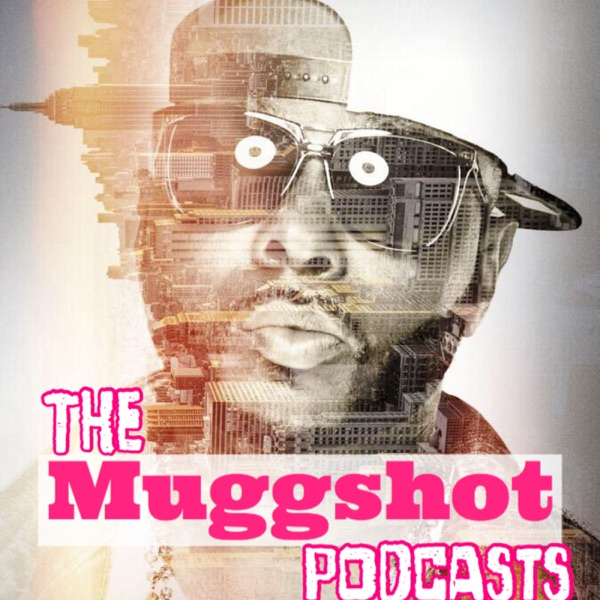 Themuggshotpodcast 's Podcast