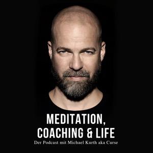 Meditation, Coaching & Life / Der Podcast mit Michael Kurth aka Curse