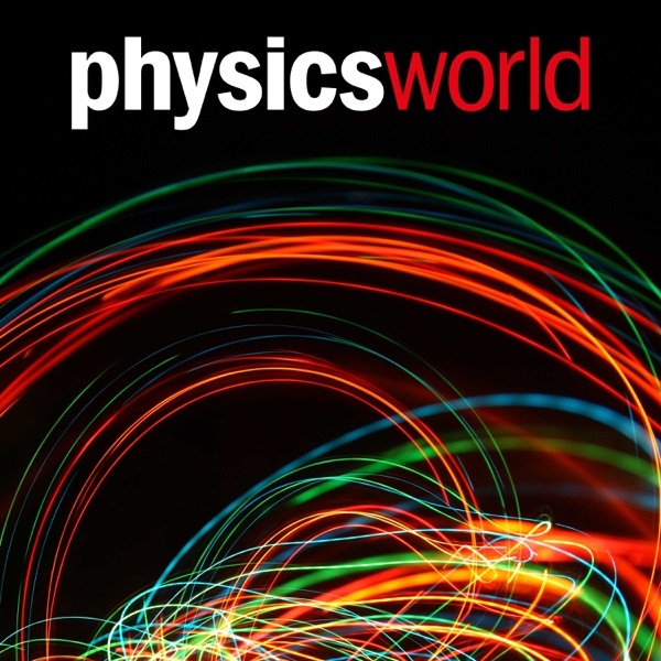 Physics World Science Podcast