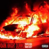 Dark Knight Dummo (feat. Travis Scott) - Trippie Redd
