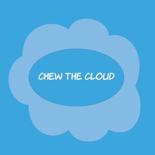 Chew The Cloud