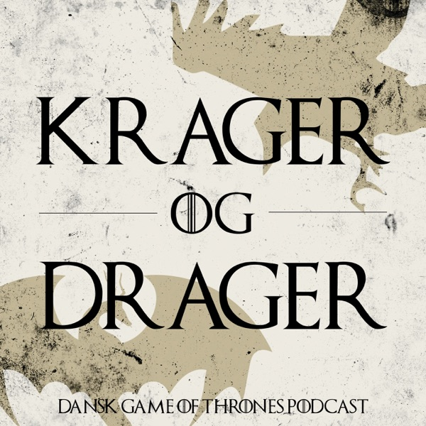 Krager og Drager - Dansk Game of Thrones Podcast
