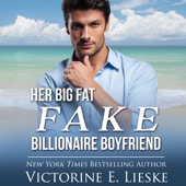 Victorine E. Lieske - Her Big Fat Fake Billionaire Boyfriend: Billionaire Series, Book 1 (Unabridged)  artwork