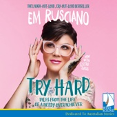 Try Hard: Tales from the life of a needy overachiever (Unabridged) - Em Rusciano