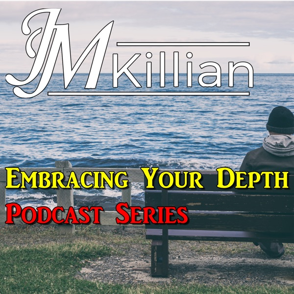 JMKillian Embracing your Depth Podcast Series.