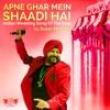 Apne Ghar Mein Shaadi Hai