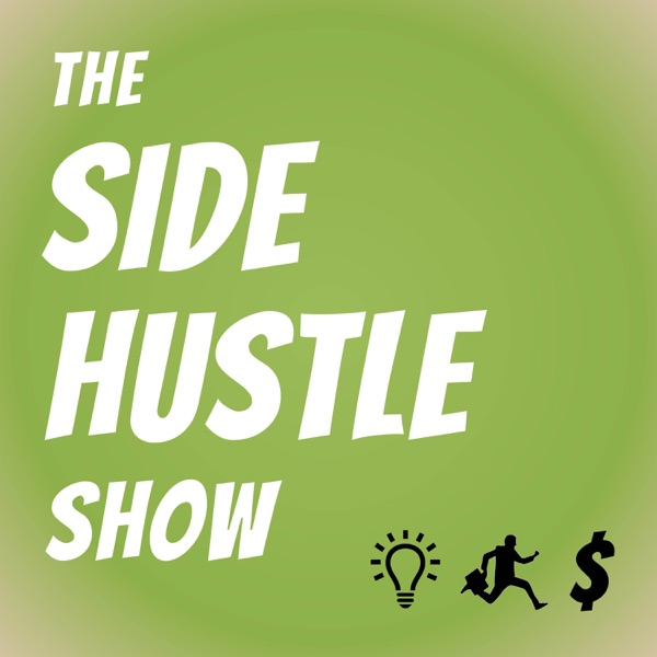 The Side Hustle Show: Business Ideas for Entrepreneurs and Side Hustle Nation